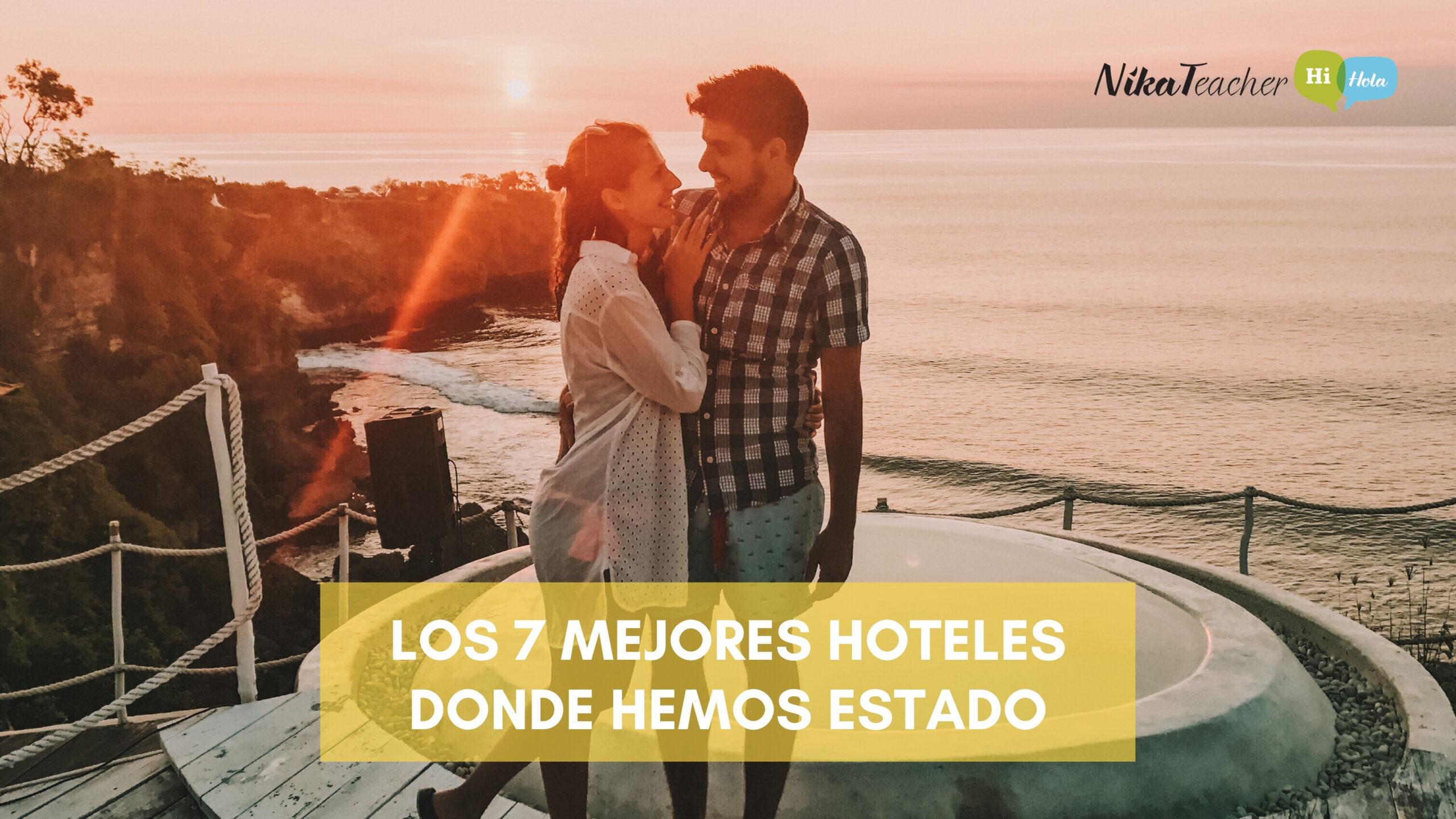 Los 7 mejores hoteles donde hemos estado, traveling, tips, viaje