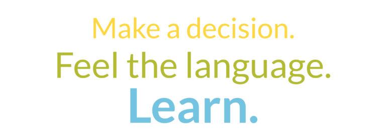 Make a decision. Feel the language. Learn-02